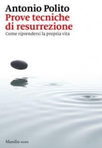 Copertina di 'Prove tecniche di resurrezione. Come riprendersi la propria vita'