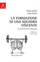 La formazione di una squadra vincente. Lo sviluppo della resilienza - Amati Italia, Dotto Ivan