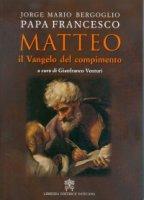 Matteo, il Vangelo del compimento. - Francesco (Jorge Mario Bergoglio)
