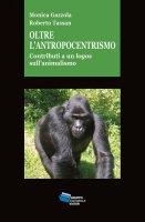 Oltre l'antropocentrismo - Roberto Tassan, Monica Gazzola