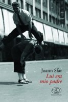 Lui era mio padre - Sfar Joann