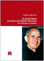 Martirio di don Giuseppe Puglisi. Una riflessione teologica - Torcivia Mario