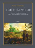 Road to nowhere. Il cinema contemporaneo come laboratorio autoriflessivo - Masciullo Pietro