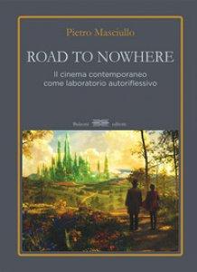 Copertina di 'Road to nowhere. Il cinema contemporaneo come laboratorio autoriflessivo'