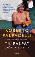 «Il Palpa». Il più forte di tutti - Palpacelli Roberto, Ferrero Federico