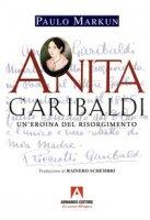 Anita Garibaldi. Un'eroina del Risorgimento - Markun Paulo