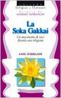 La soka Gakkai. Un movimento di laici diventa religione - Dobbelaere Karel, Zoccatelli Pierluigi