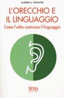 L' orecchio e il linguaggio - Tomatis Alfred A.