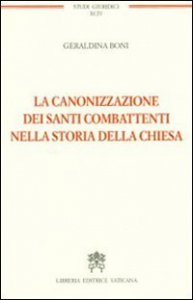 Copertina di 'La canonizzazione dei santi combattenti nella storia della Chiesa'