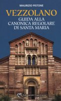Vezzolano. Guida alla canonica regolare di Santa Maria - Pistone Maurizio