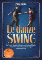 Le danze swing. Charleston, Lindy hop, Boogie woogie, Rockabilly jive e molte altre: quali sono, da dove vengono, come sono ballate. Con app - Bruno Paola