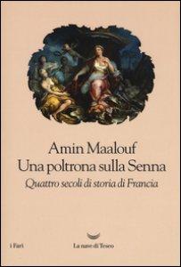 Copertina di 'Una poltrona sulla Senna. Quattro secoli di storia di Francia'