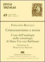 Cristocentrismo e storia. L'uso dell'analogia nella cristologia di Hans Urs von Balthasar - Bellelli Fernando