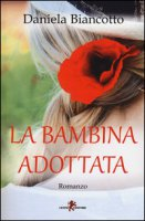 La bambina adottata - Biancotto Daniela