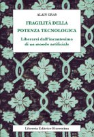 Fragilità della potenza tecnologica - Gras Alain