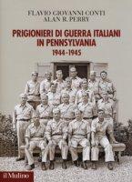 Prigionieri di guerra italiani in Pennsylvania 1944-1945 - Conti Flavio Giovanni, Perry Alan R.