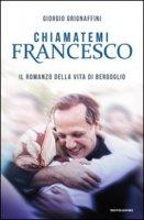 Chiamatemi Francesco - Grignaffini Giorgio