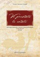 Vi presento le cante. Del gruppo folkloristico canterini e danzerini romagnoli «Turibio Baruzzi» di Imola. Ediz. integrale - Grandi Cesare A.