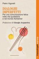 Dialoghi imperfetti. Per una comunicazione felice nella vita quotidiana e nel mondo Alzheimer - Vigorelli Pietro