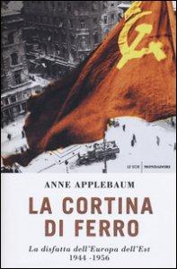 Copertina di 'La cortina di ferro. La disfatta dell'Europa dell'Est 1944-1956'