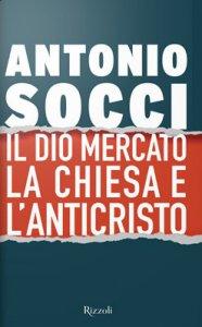 Copertina di 'Il dio Mercato, la Chiesa e l'Anticristo'