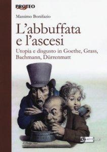 Copertina di 'L' abbuffata e l'ascesi. Utopia e disgusto in Goethe, Grass, Bachmann, Dürrenmatt'