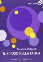 Il riposo nella fatica - Antonino Raspanti