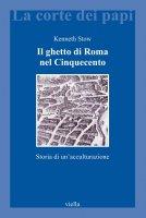 Il ghetto di Roma nel Cinquecento - Kenneth Stow