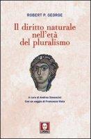 Il diritto naturale nell'età del pluralismo - R. P. George