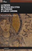 La portata metafisica dell'etica nel pensiero di Carlos Cardona - Laviola Francesco Antonio