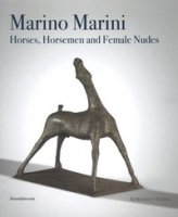 Marino Marini. Horses, horsemen and female nudes. Catalogo della mostra (Londra, 27 febbraio-1 giugno 2018). Ediz. a colori