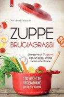 Zuppe bruciagrassi. Dimagrire in 15 giorni con un programma facile ed efficace. 100 ricette veg per tutte le stagioni - Delcourt Alice