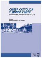 Chiesa cattolica e mondo cinese tra colonialismo ed evangelizzazione (1840-1911) - Giovagnoli A., Giunipero E.