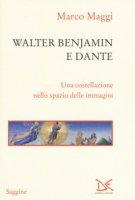 Walter Benjamin e Dante. Una costellazione nello spazio delle immagini - Maggi Marco