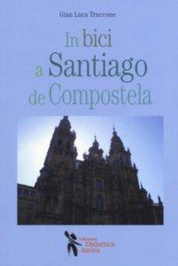 Copertina di 'In bici a Santiago de Compostela'