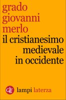Il cristianesimo medievale in Occidente - Grado Giovanni Merlo