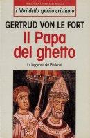Il papa del ghetto. La leggenda di Pierleani - Gertrud von Le Fort