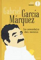 Lo scandalo del secolo. Scritti giornalistici 1950-1984 - García Márquez Gabriel
