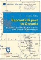 Racconti di pace in Oceania. La vicende dei sette martiri anglicani della Melanesian Brotherhood - Attias Monica