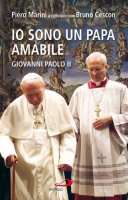 Io sono un papa amabile. Giovanni Paolo II - Marini Piero, Cescon Bruno