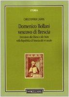 Domenico Bollani vescovo di Brescia. Devozione alla Chiesa e allo Stato nella Repubblica di Venezia del XVI secolo - Cristopher Cairns