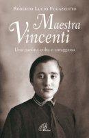 Maestra Vincenti. Una paolina colta e coraggiosa - Roberto Lucia Fugazzotto