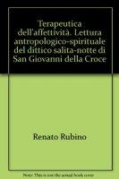 Terapeutica dell'affettività. Lettura antropologico-spirituale del dittico Salita-Notte di San Giovanni della Croce - Renato Rubino
