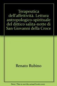Copertina di 'Terapeutica dell'affettività. Lettura antropologico-spirituale del dittico Salita-Notte di San Giovanni della Croce'