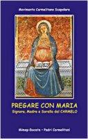 Pregare con Maria. Signora, madre e sorella di Carmelo - Movimento Carmelitano