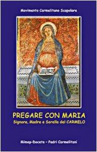 Copertina di 'Pregare con Maria. Signora, madre e sorella di Carmelo'