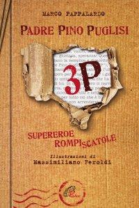 Copertina di '3P. Padre Pino Puglisi. Supereroe rompiscatole'