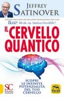 Il cervello quantico. Scopri le infinite potenzialità del tuo cervello - Satinover Jeffrey