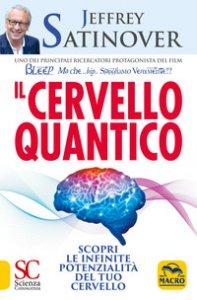 Copertina di 'Il cervello quantico. Scopri le infinite potenzialità del tuo cervello'