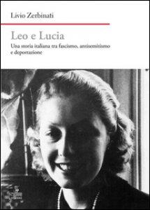 Copertina di 'Leo e Lucia. Una storia italiana tra fascismo, antisemitismo e deportazione'